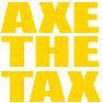 Axe the Tax!